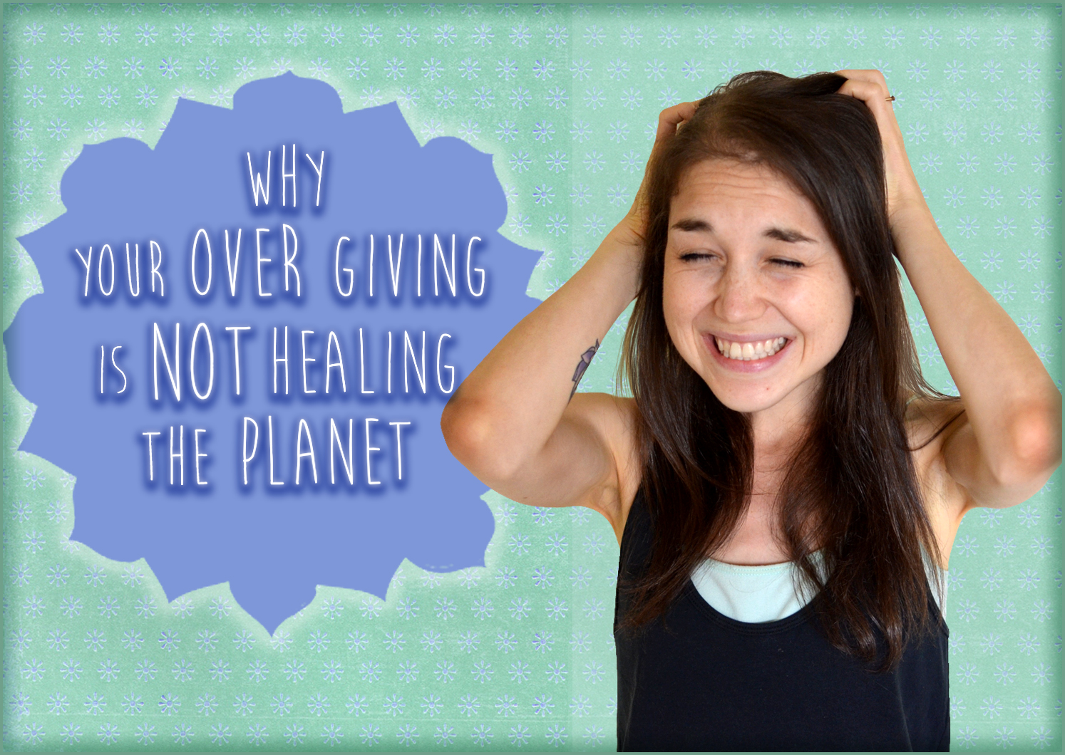 Why Your Over Giving Is Not Healing The Planet – And How To Stop
