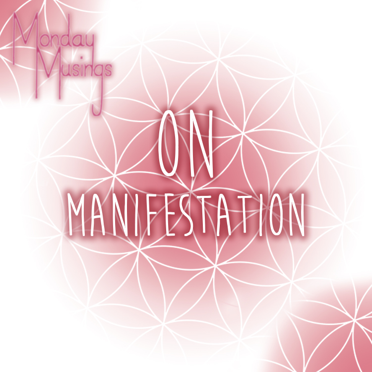 Monday Musings ~ On Manifestation