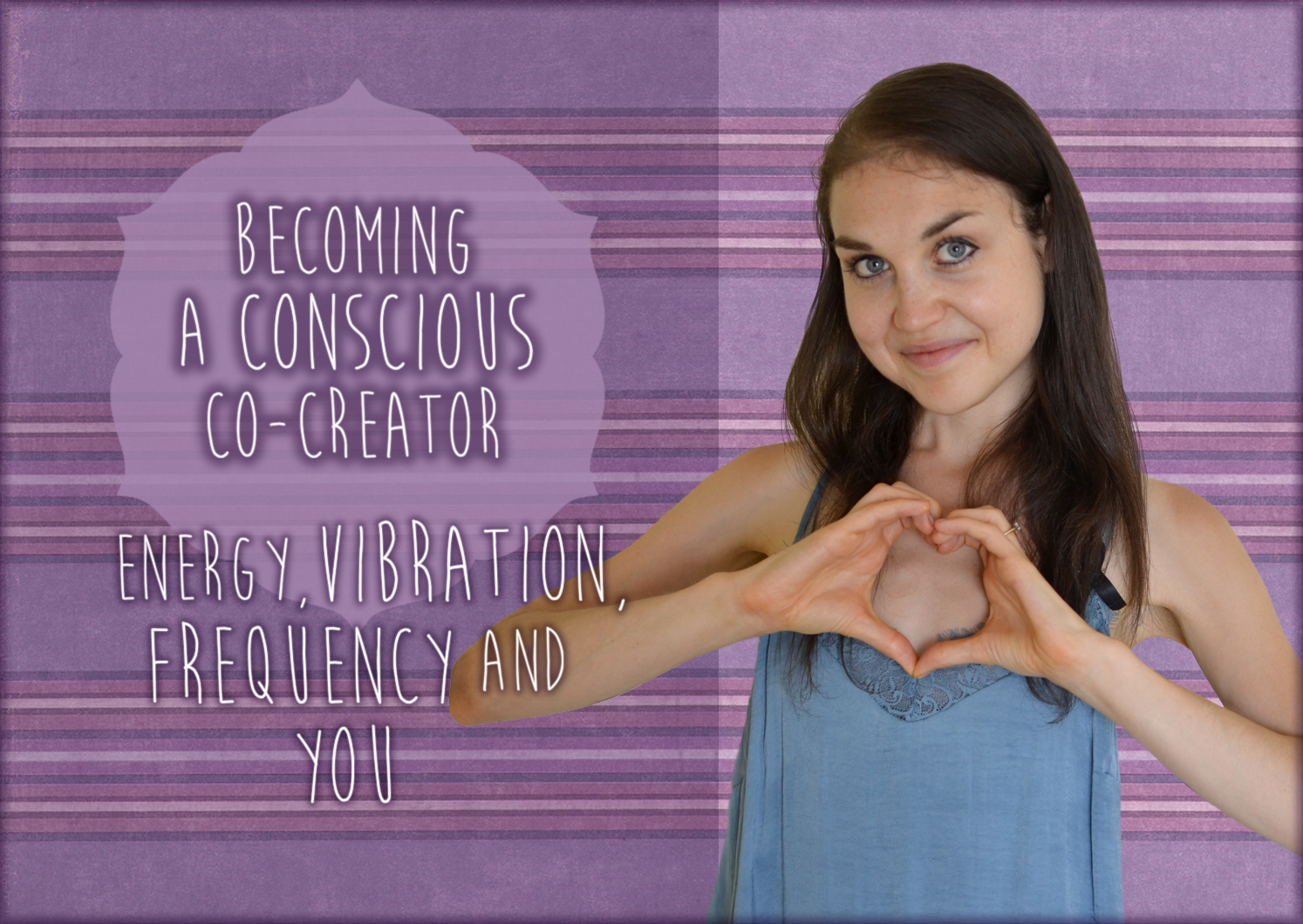 Becoming A Conscious Co-Creator – Energy, Vibration, Frequency And YOU