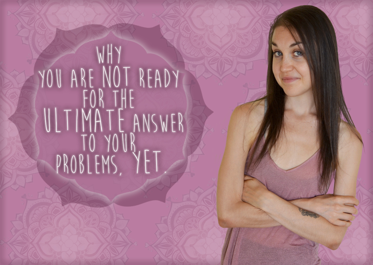 Why You Are Not Ready For The Ultimate Answer To Your Problems, Yet.