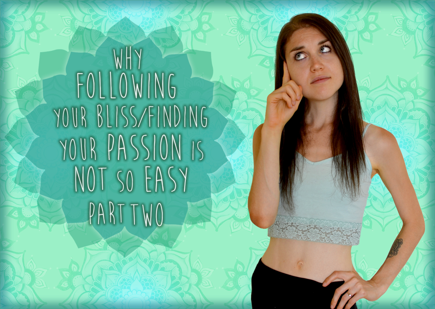 Why Following Your Bliss Is Not So Easy, Part Two