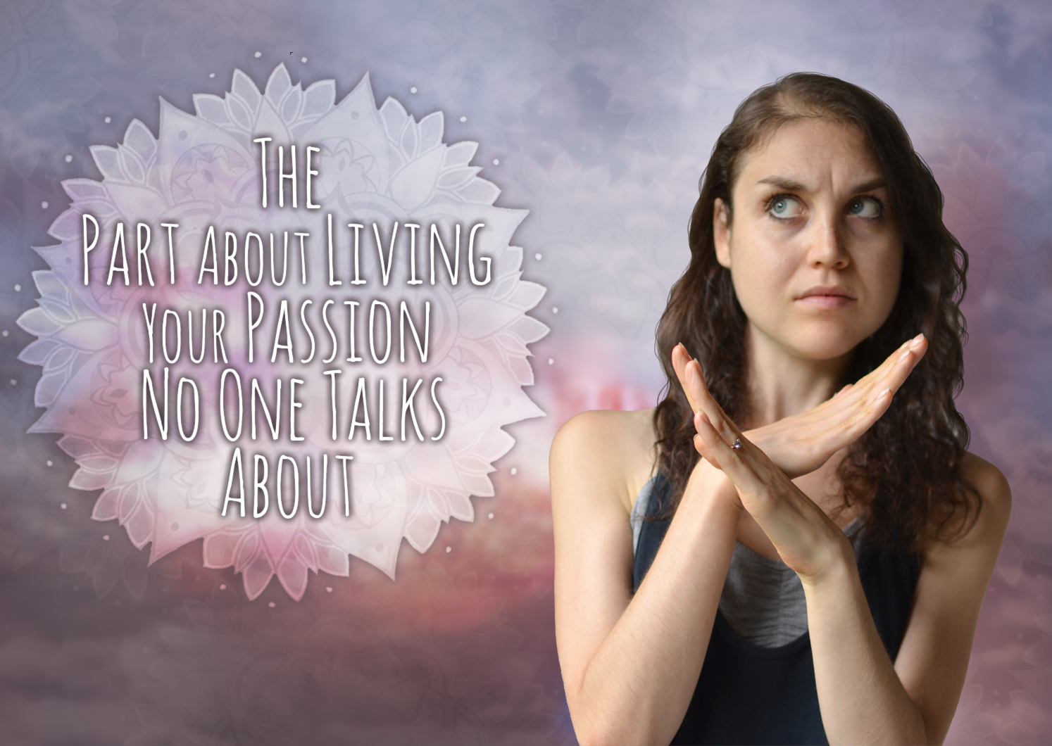 The Part Of Living Your Passion No One Talks About