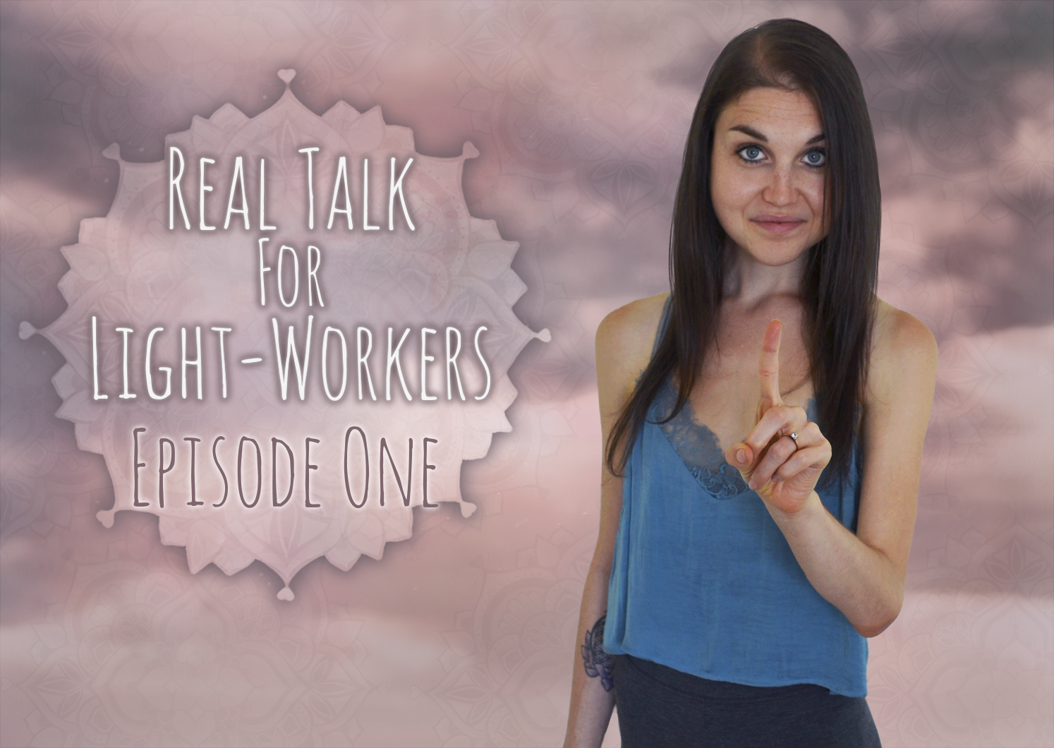 Real Talk For Light-Workers. Episode ONE