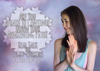 R.T.F.L.W.E.14 – Are You Afraid To Keep Walking Your Awakening Path?