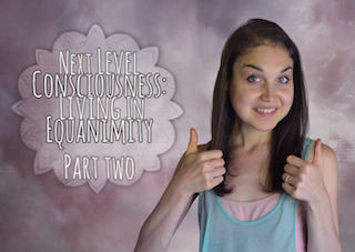 The Next Level Of Consciousness – Equanimity – Part Two