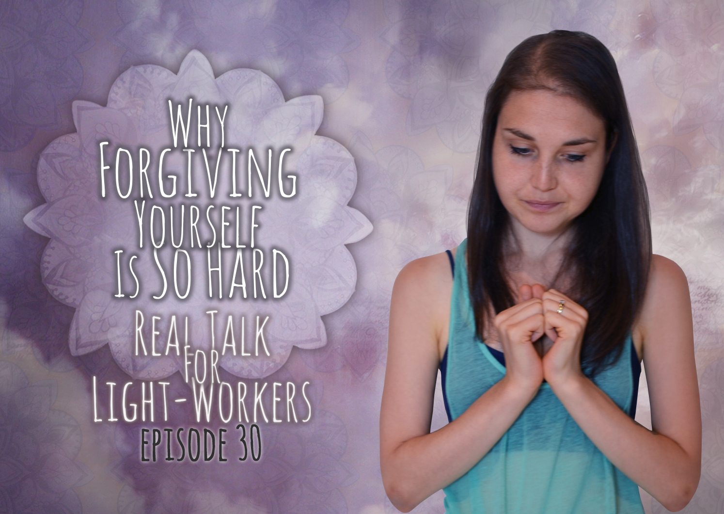 Why Forgiving Yourself Is Hard, And Also The Most Important Thing Ever R.T.F.L.W.E. 30