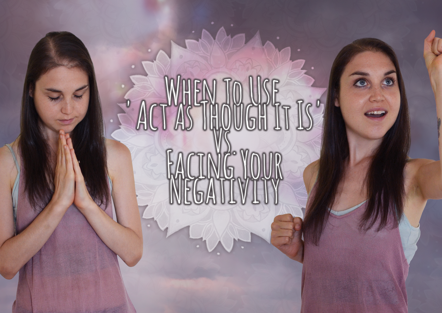 "When To Use ""Act As Thought It Is"" V.S Facing Negative Thoughts/Emotions."