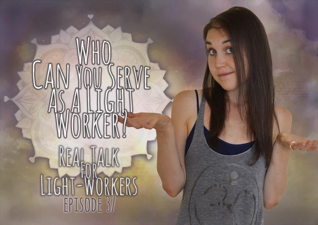 R.T.F.L.W.E.37 – How To Determine Who You Can Serve As A Light Worker
