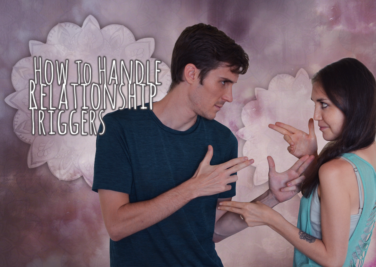 Being In A Relationship Is Triggering – How To Handle Being Your Partners Biggest Trigger.