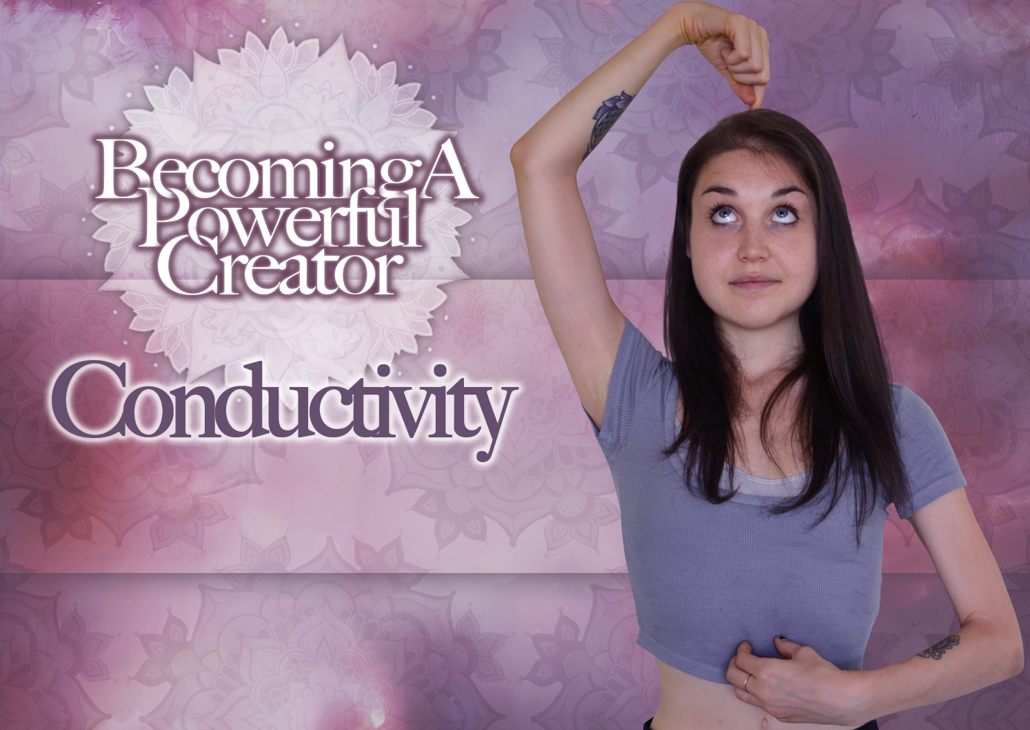Conductivity – Becoming A Powerful Creator Part Three