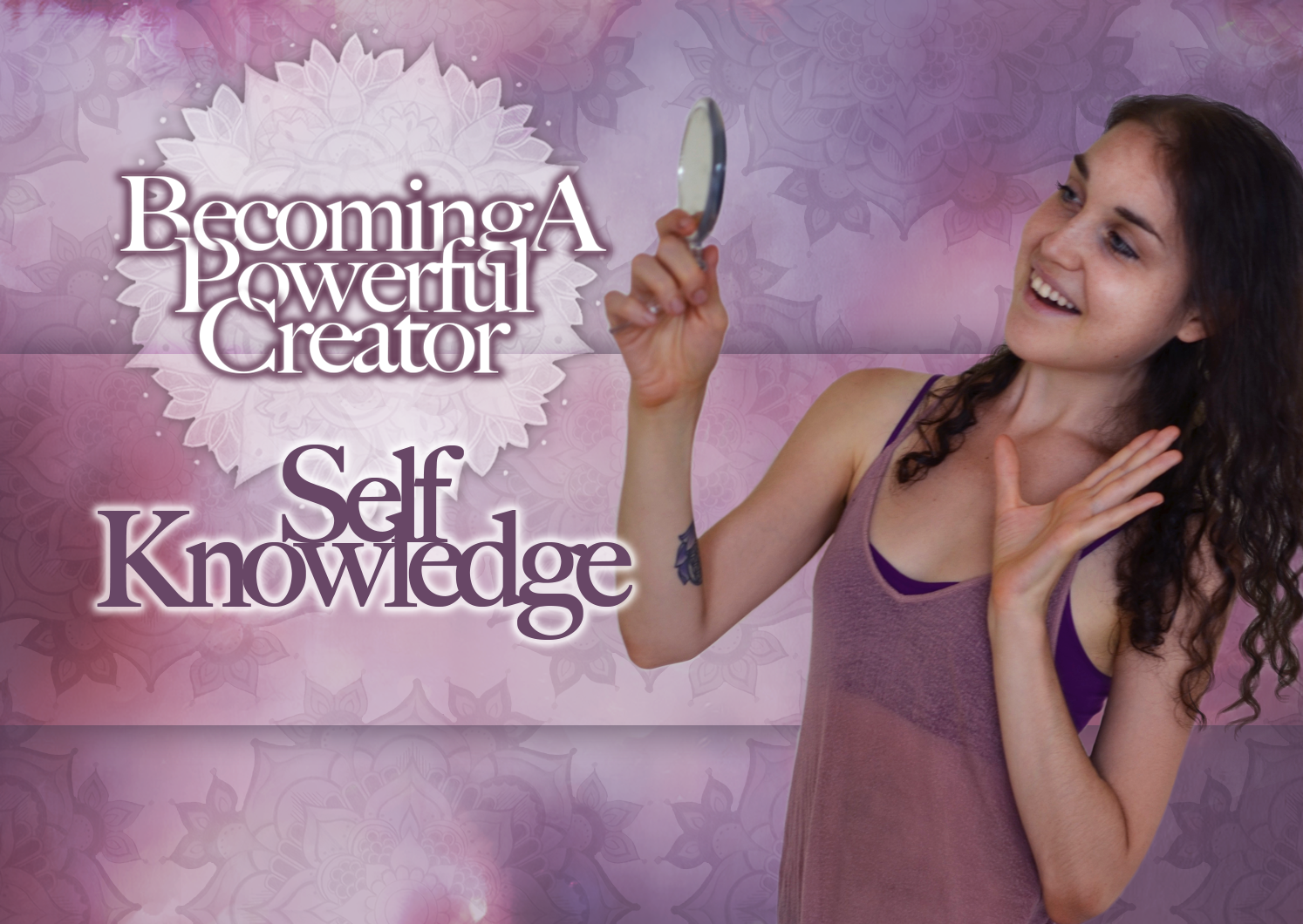 Self Knowledge – Becoming A Powerful Creator Part Four