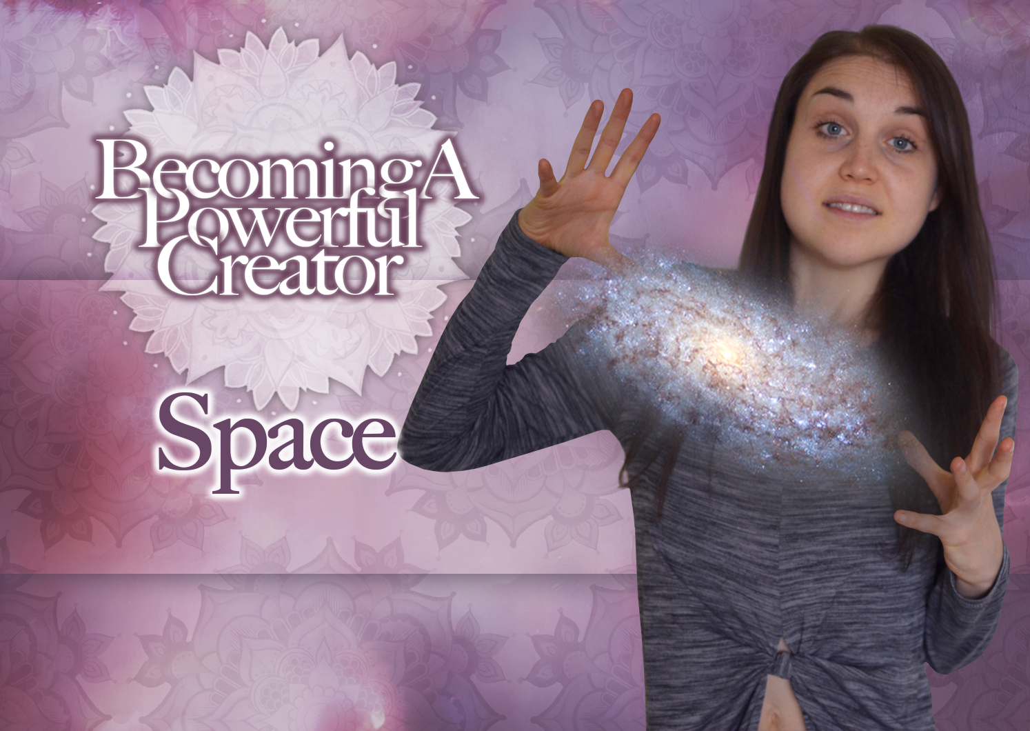 SPACE – Becoming A Powerful Creator Part Six