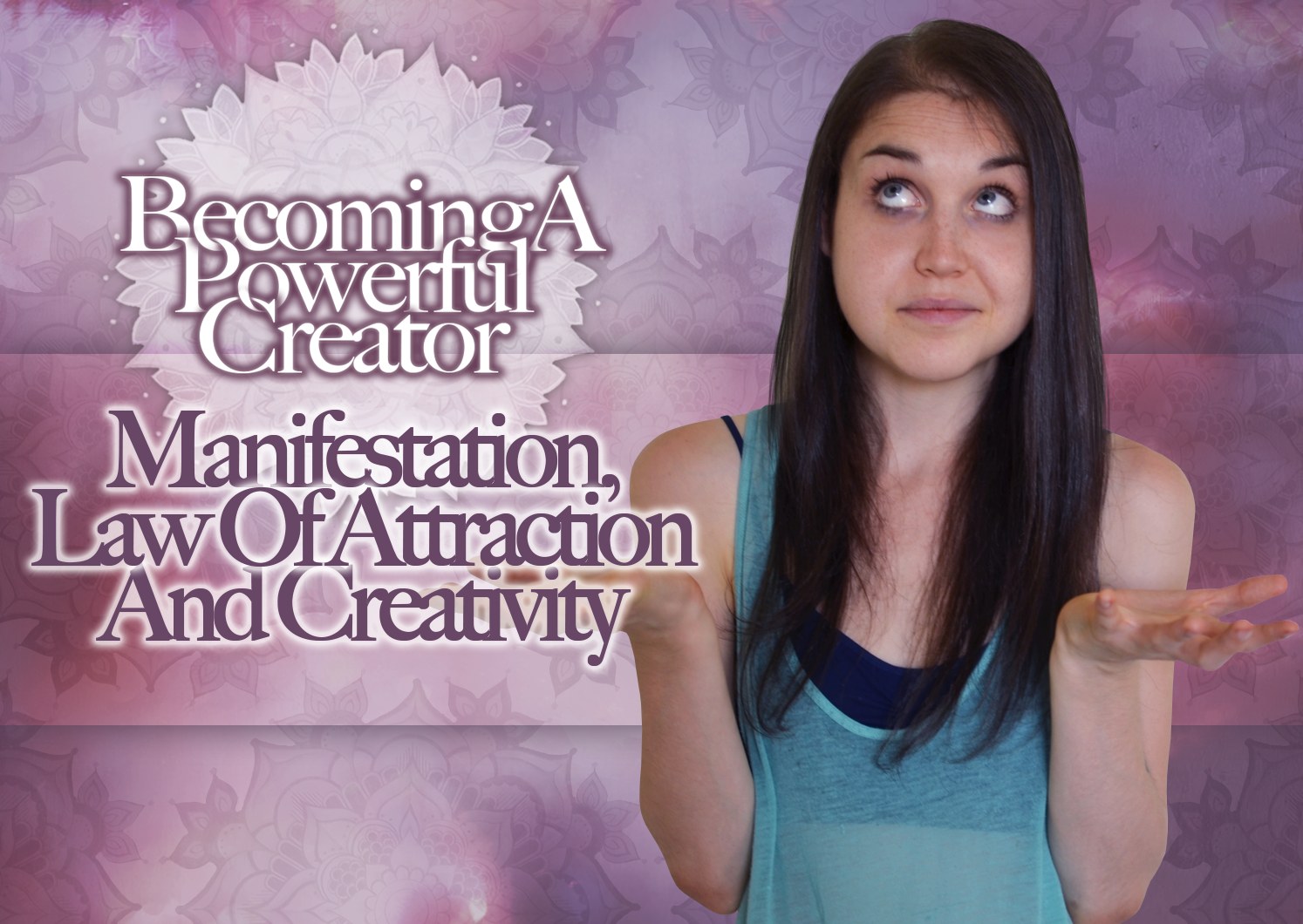Manifestation, Law Of Attraction And Creativity – Becoming A Powerful Co-Creator Part Seven