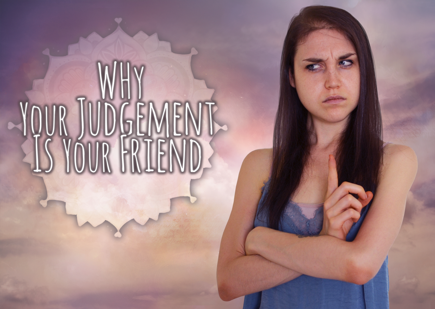 Why Judgement Is Your Friend
