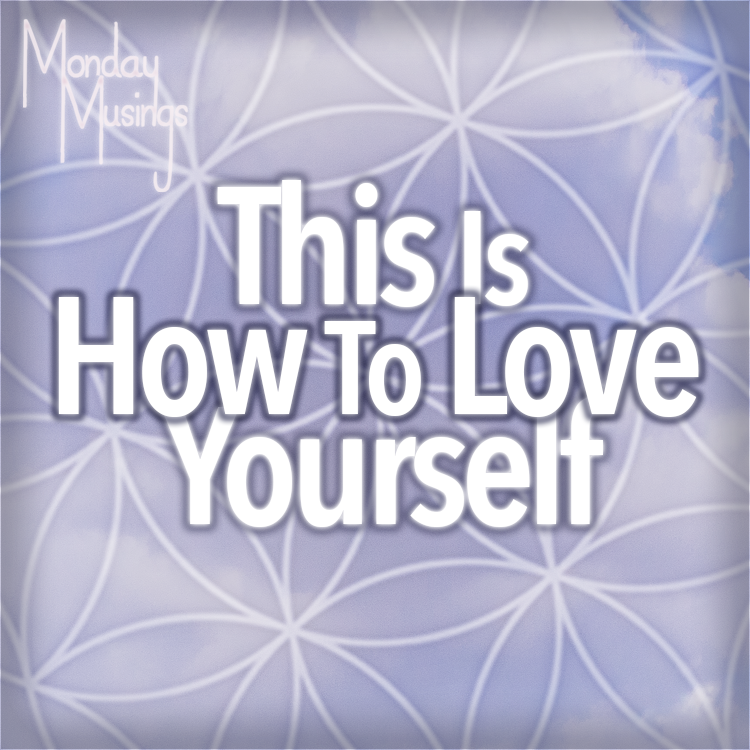 Monday Musings ~ This Is How You Love Yourself