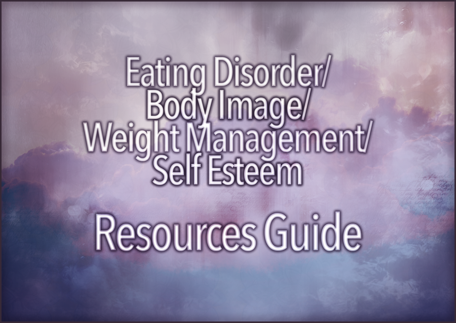 Eating Disorder/Body Image/Weight Management/Self Esteem Resources Guide