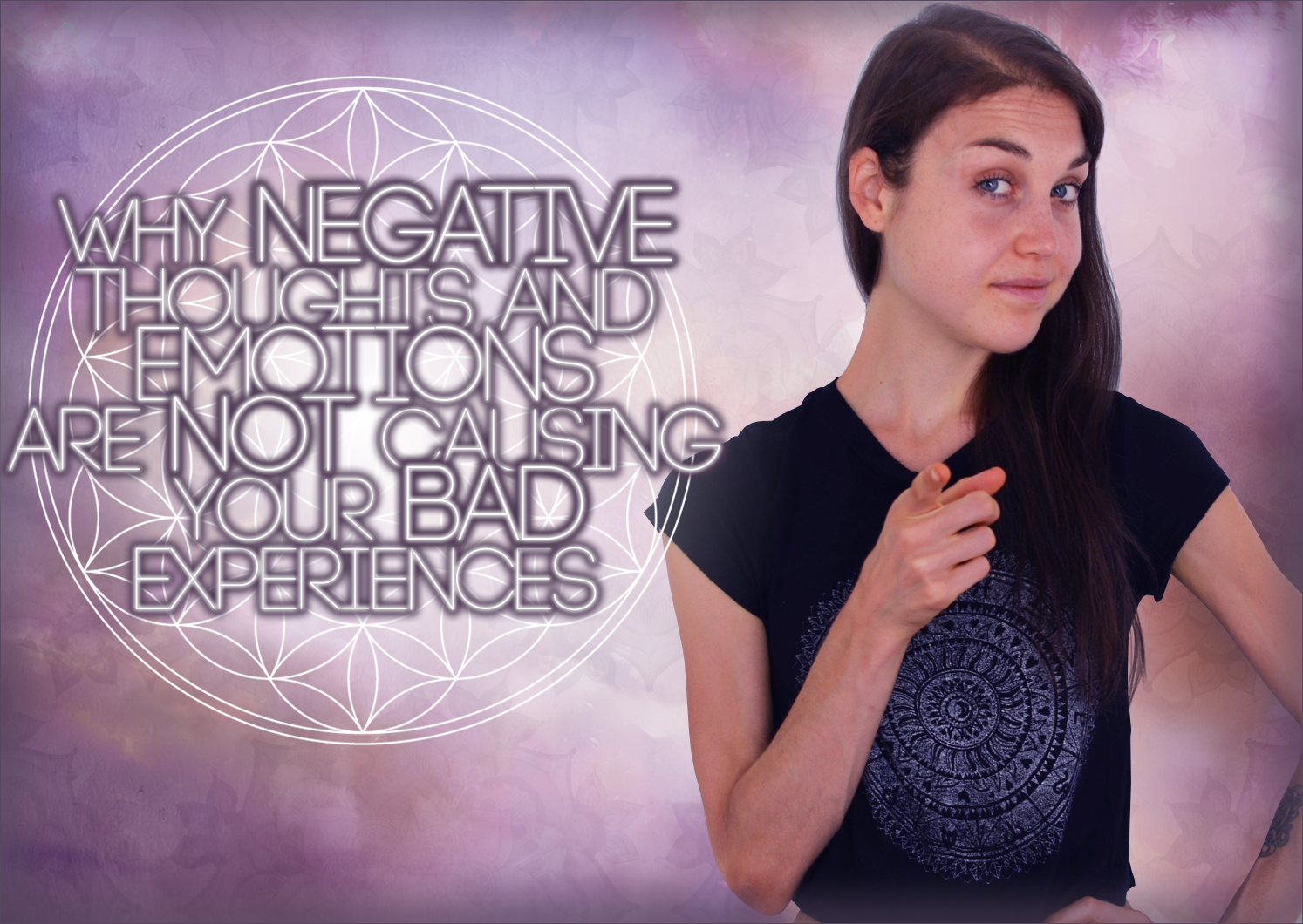 Why Negative Thoughts and Emotions Are Not CAUSING Your Negative/Painful Experiences