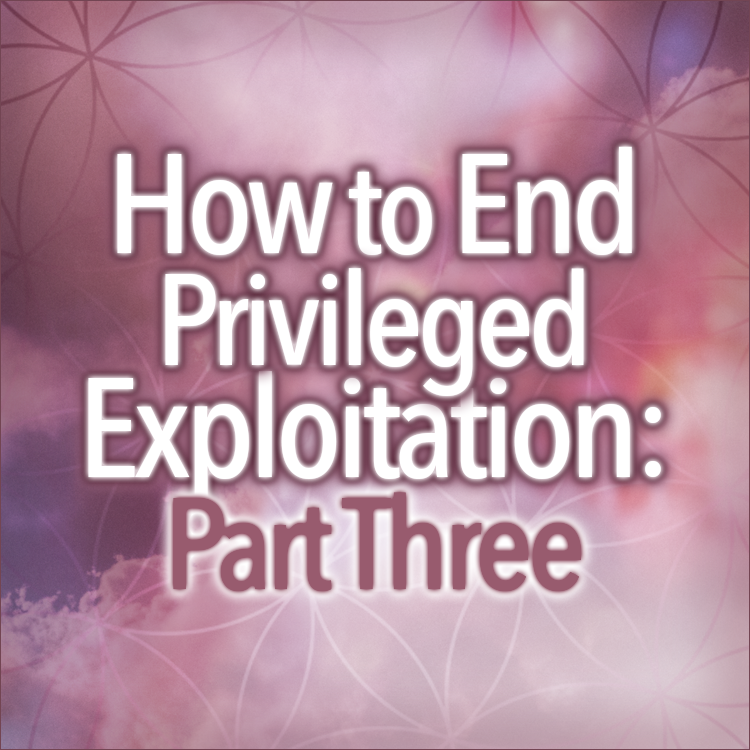 How To End Privileged Exploitation Part Three: Why Knowing The Self Is The Key To Freedom