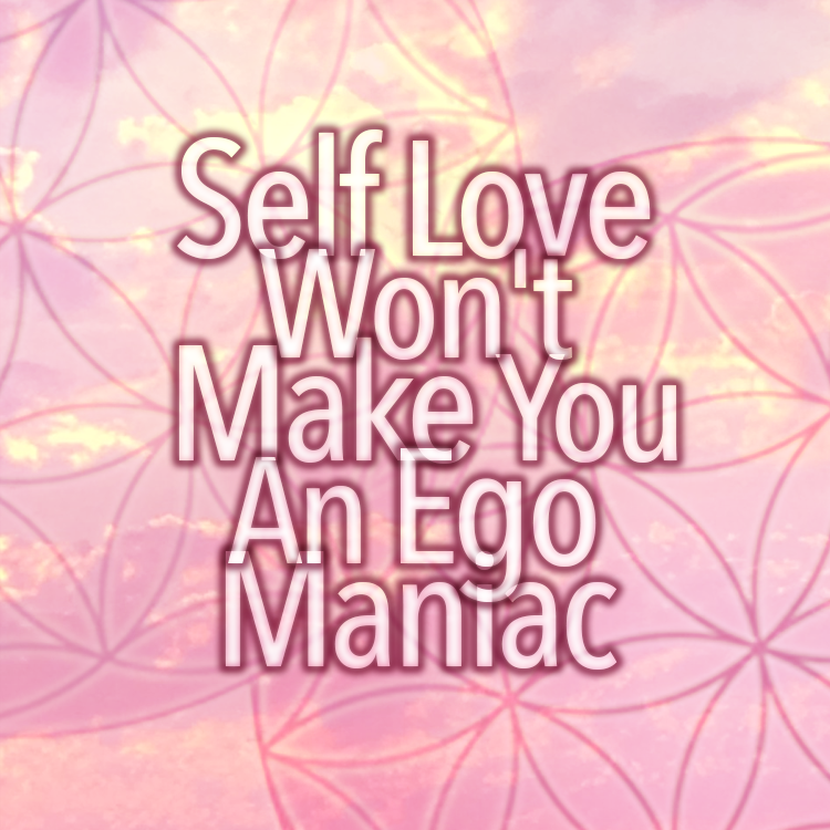 Self Love Won't Make You An Ego Maniac