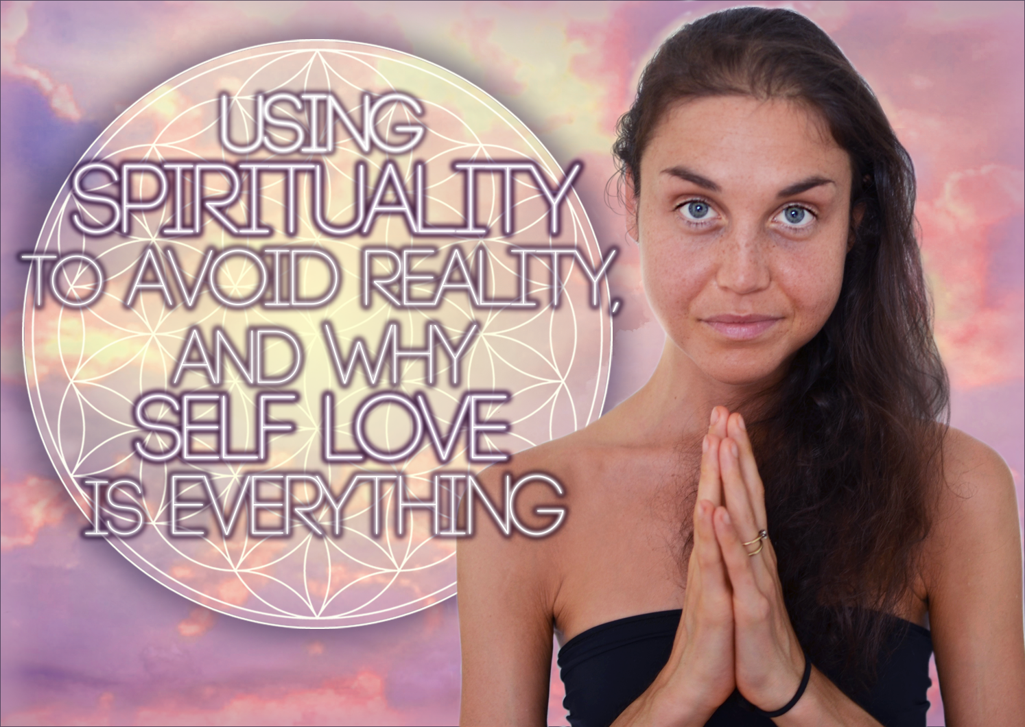 You Exist, Using Spirituality To Avoid Reality And Why Self Love Is Everything