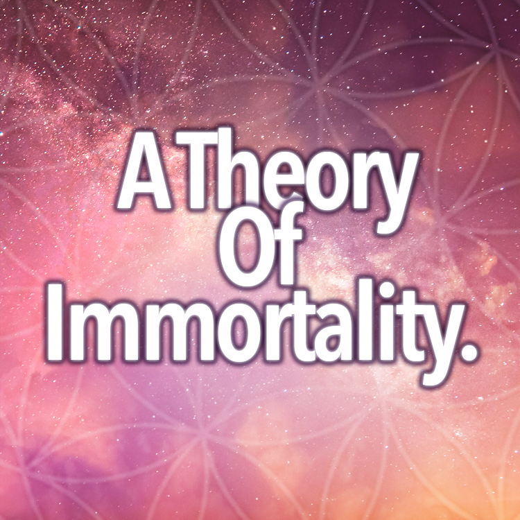 A Theory Of Immortality
