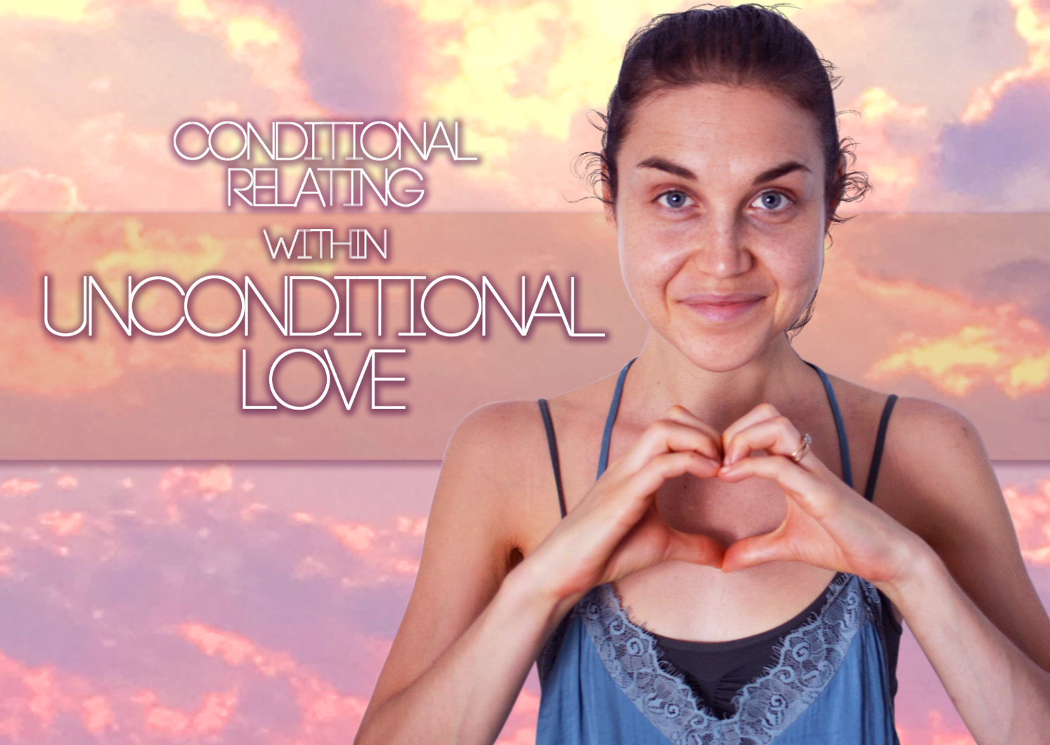 Conditional Relating Within Unconditional Love