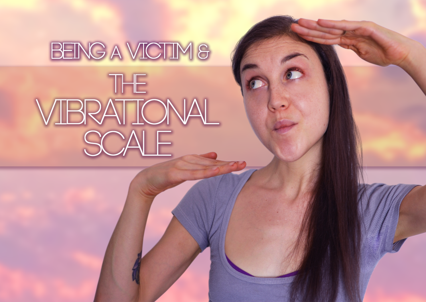 "I Was A Victim, And The TRUTH About The ""Vibrational Scale"""