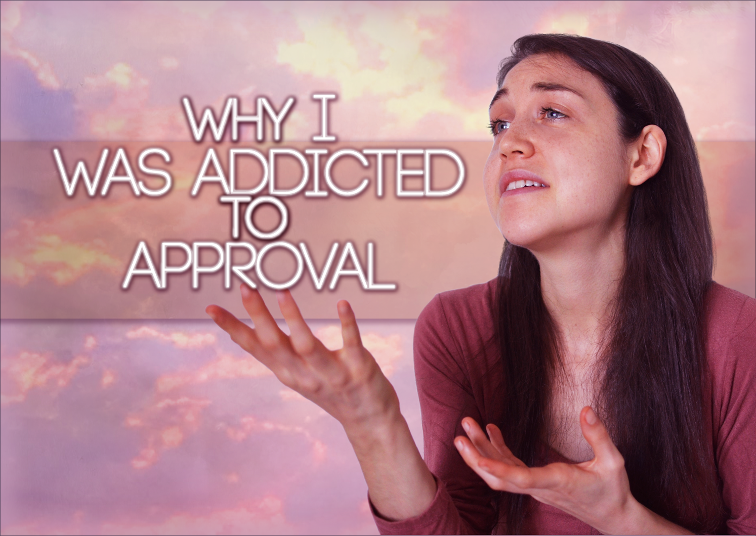 Why I Was ADDICTED To Approval