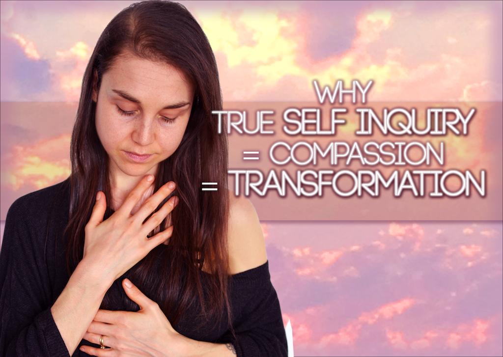 Why TRUSE Self Inquiry  = Compassion = Transformation.