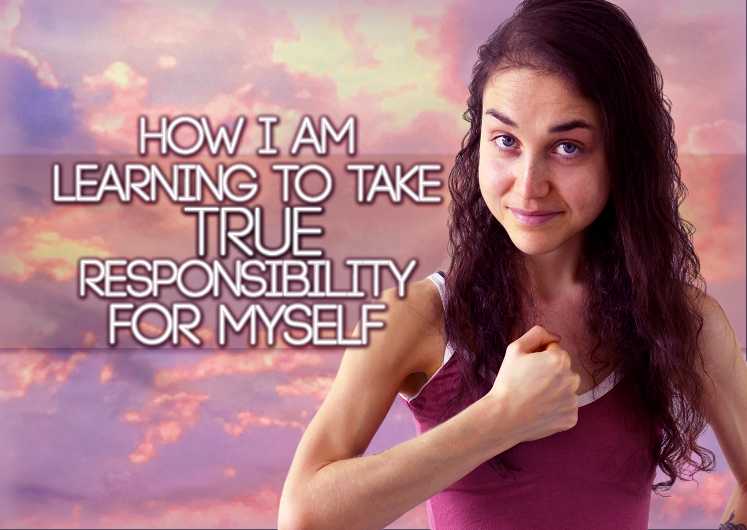 How I Am Learning To Take TRUE Responsibility For Myself: