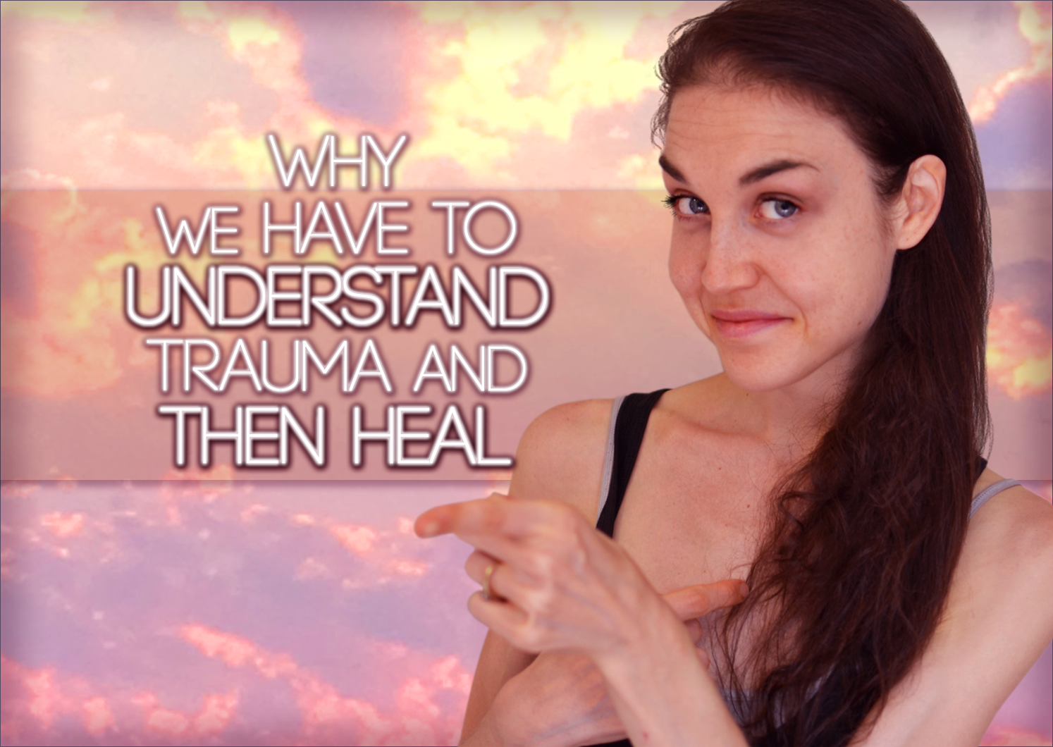 Why We Have To Understand Trauma THEN WE Can Heal – We Don't Have To Get Stuck Forever