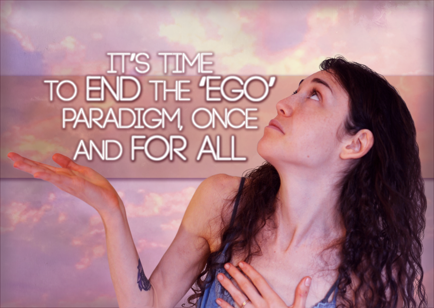 It's Time To END The 'Ego' Paradigm, Once And For All