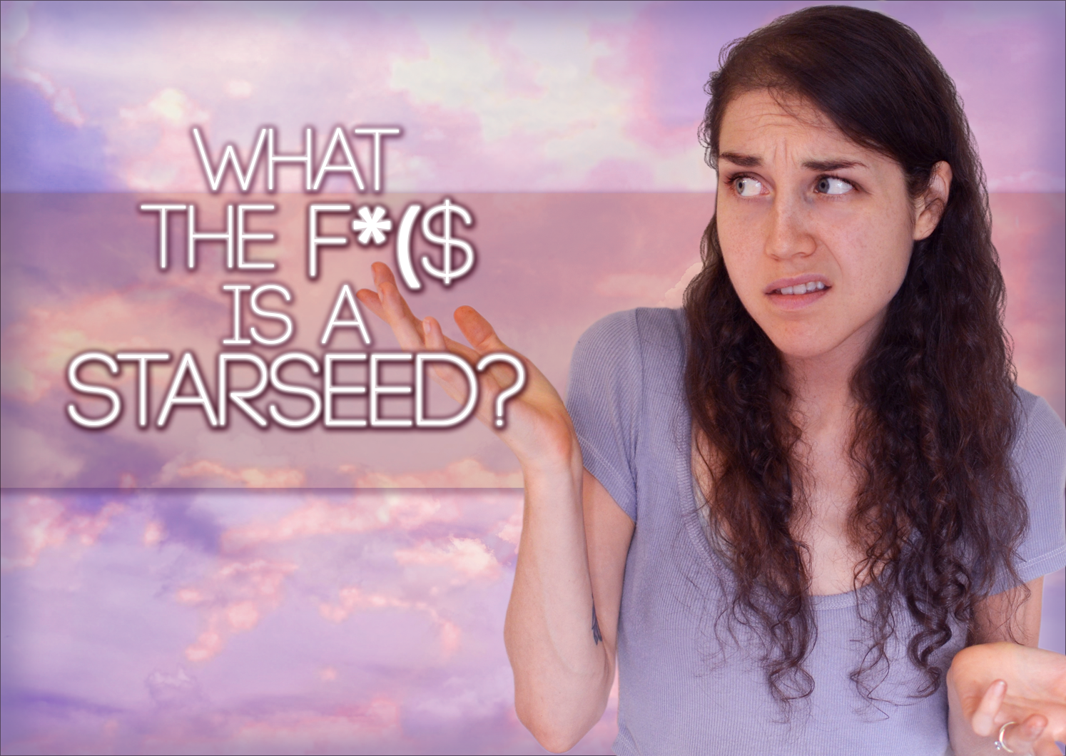 What The F*($ Is A StarSeed?
