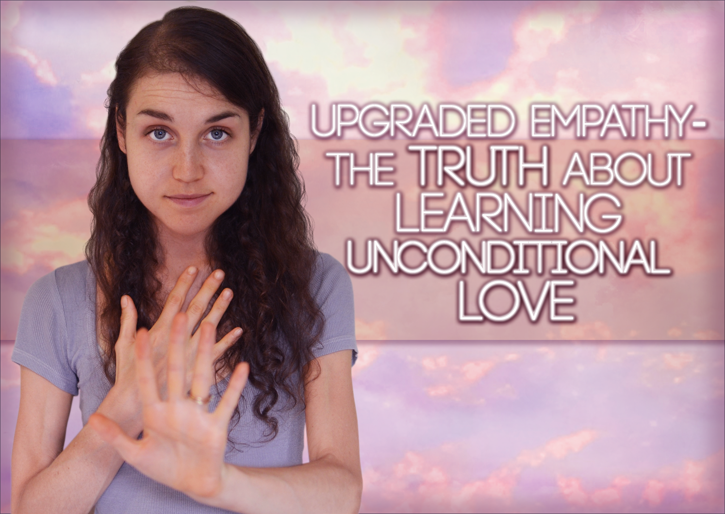 Upgraded Empathy – The Truth About Learning Unconditional Love