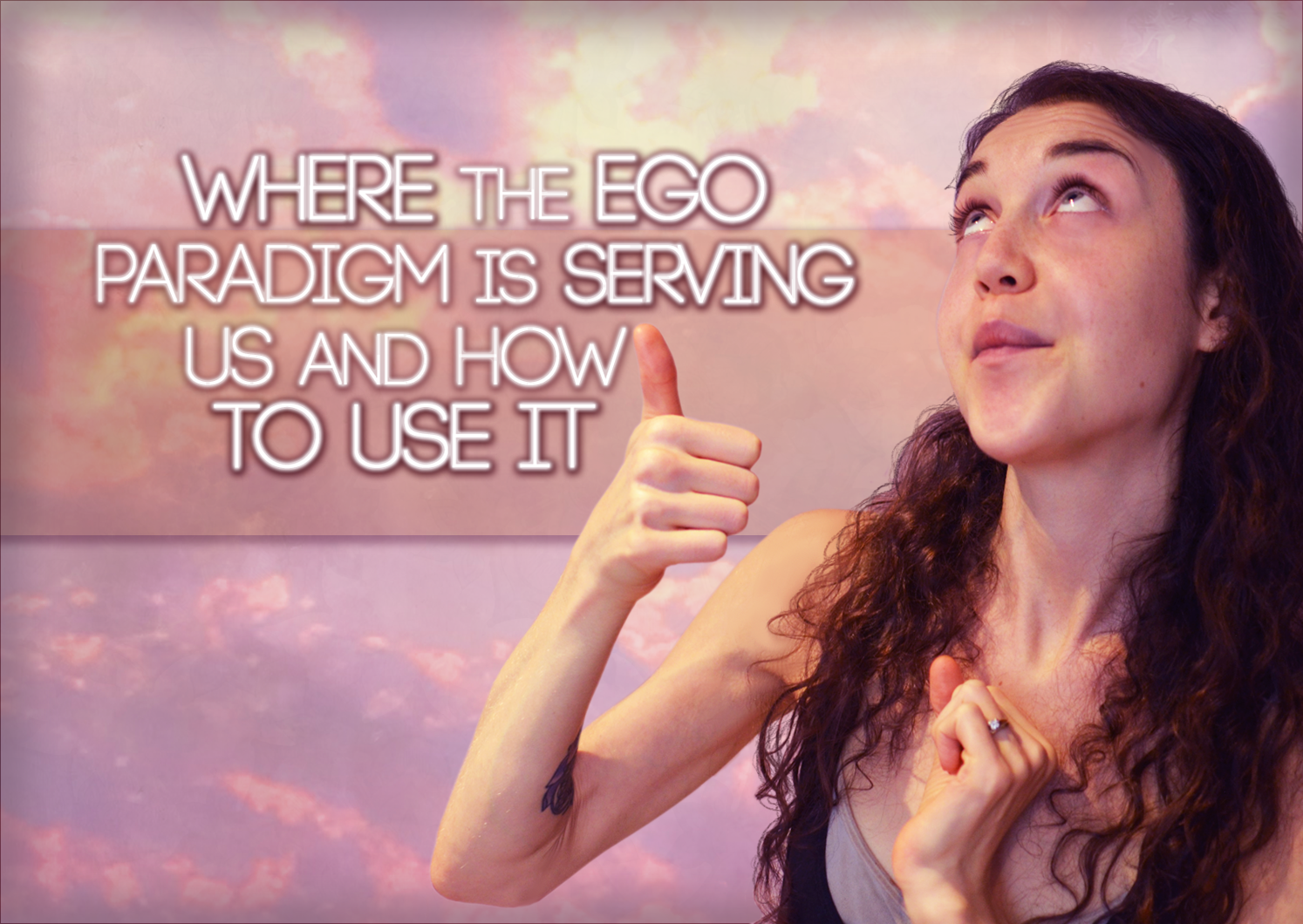 Where The Ego Paradigm Is Serving Us And How To Use It: