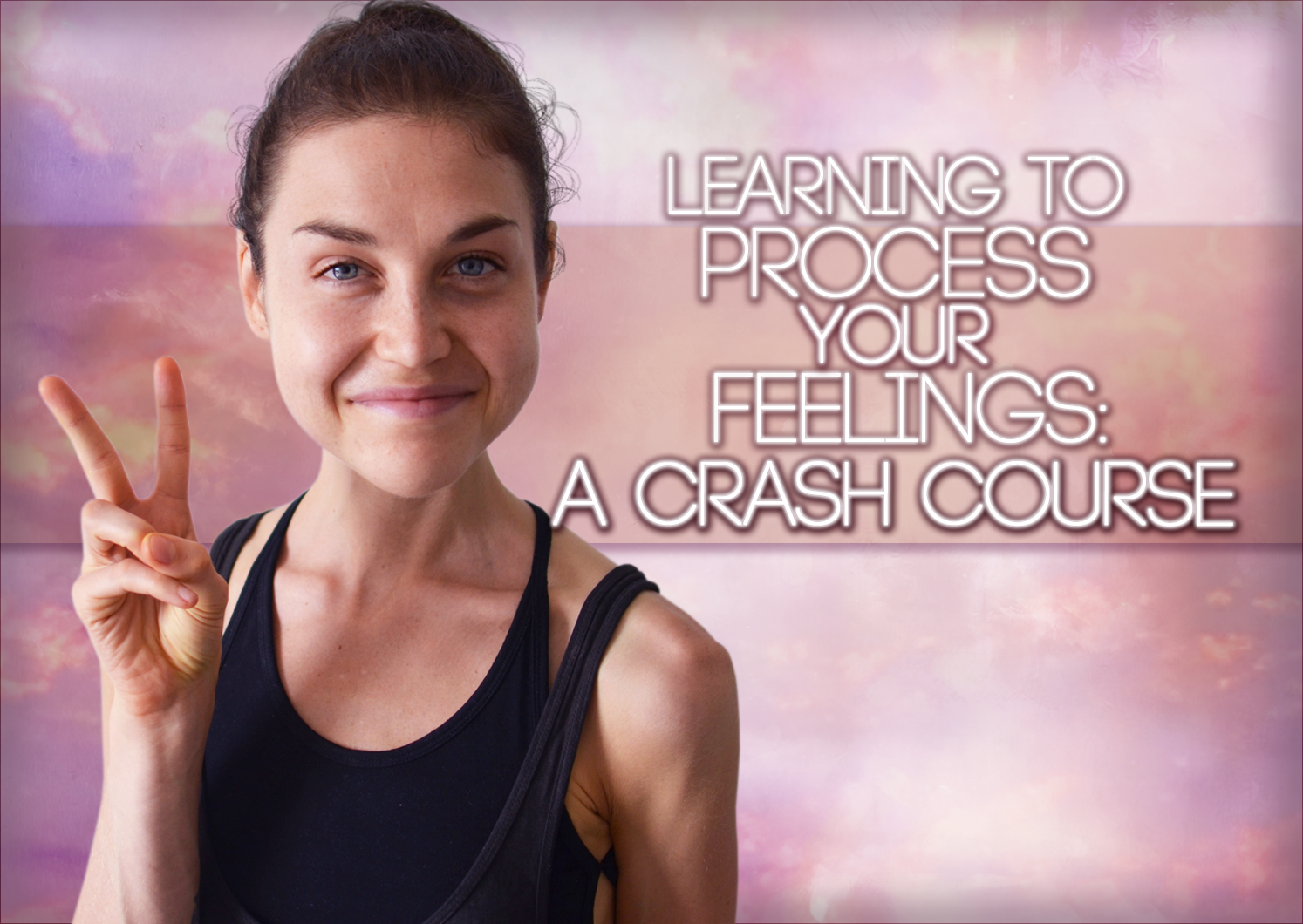 Learning To PROCESS Your FEELINGS: A Crash Course