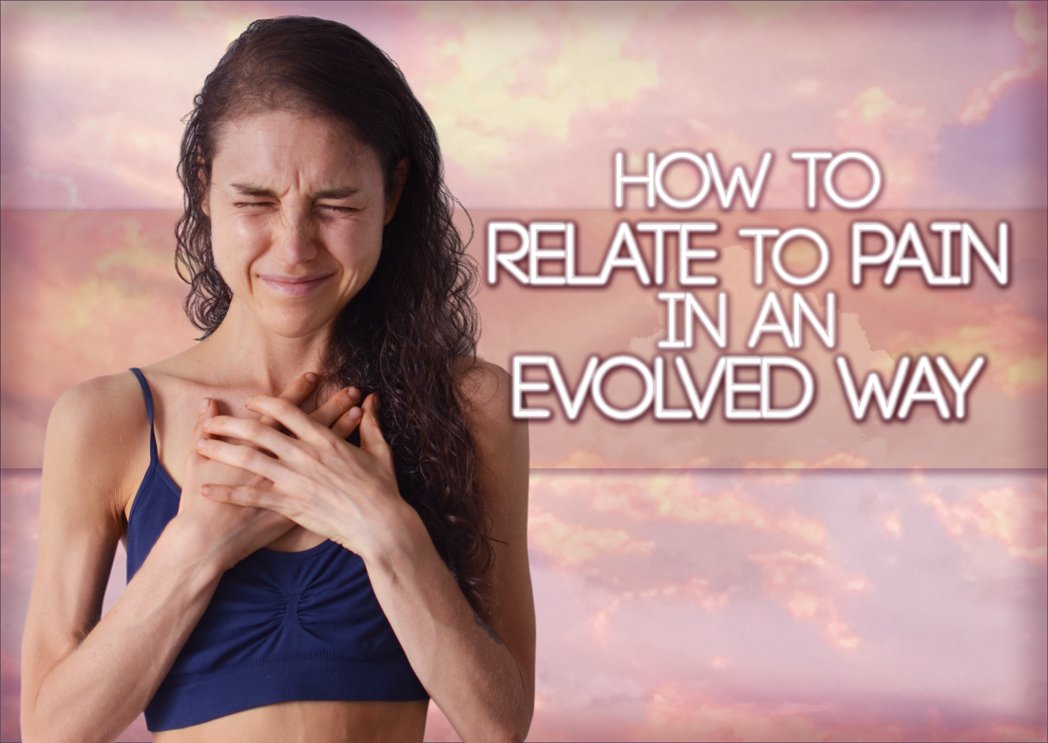 How To Deal With Pain In An Evolved Way: