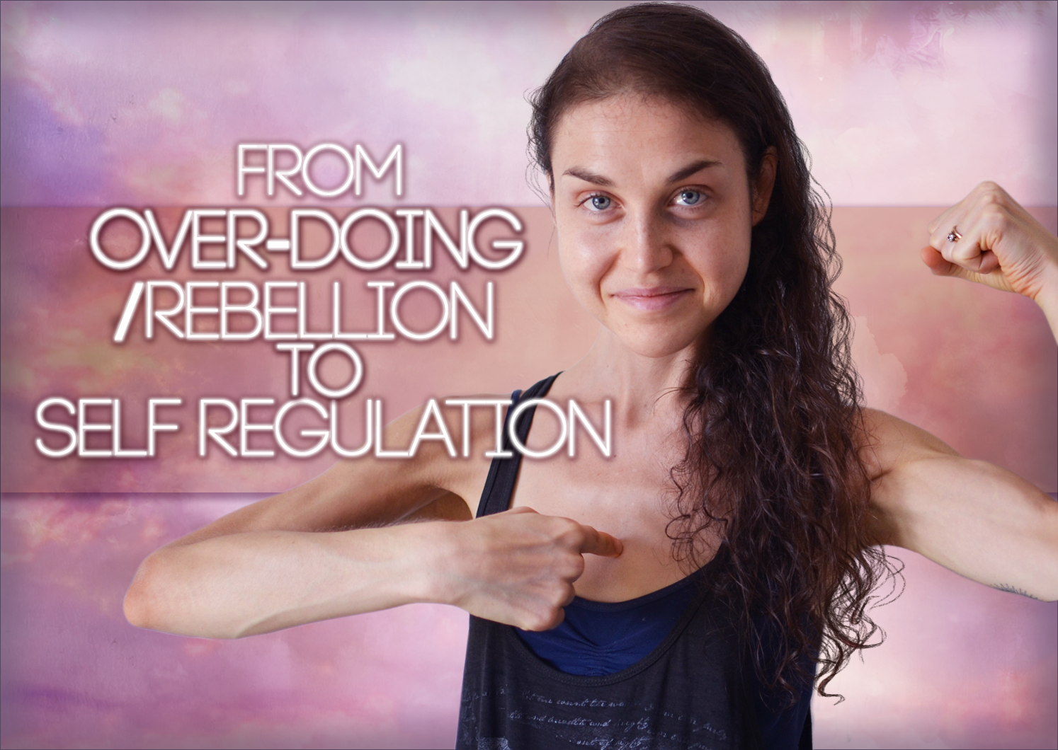 From Over-Doing/Rebellion to SELF REGULATION:
