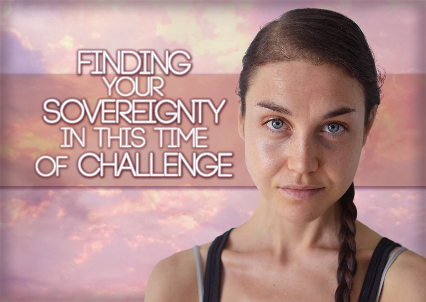 Finding Your Sovereignty In This Time Of Challenge