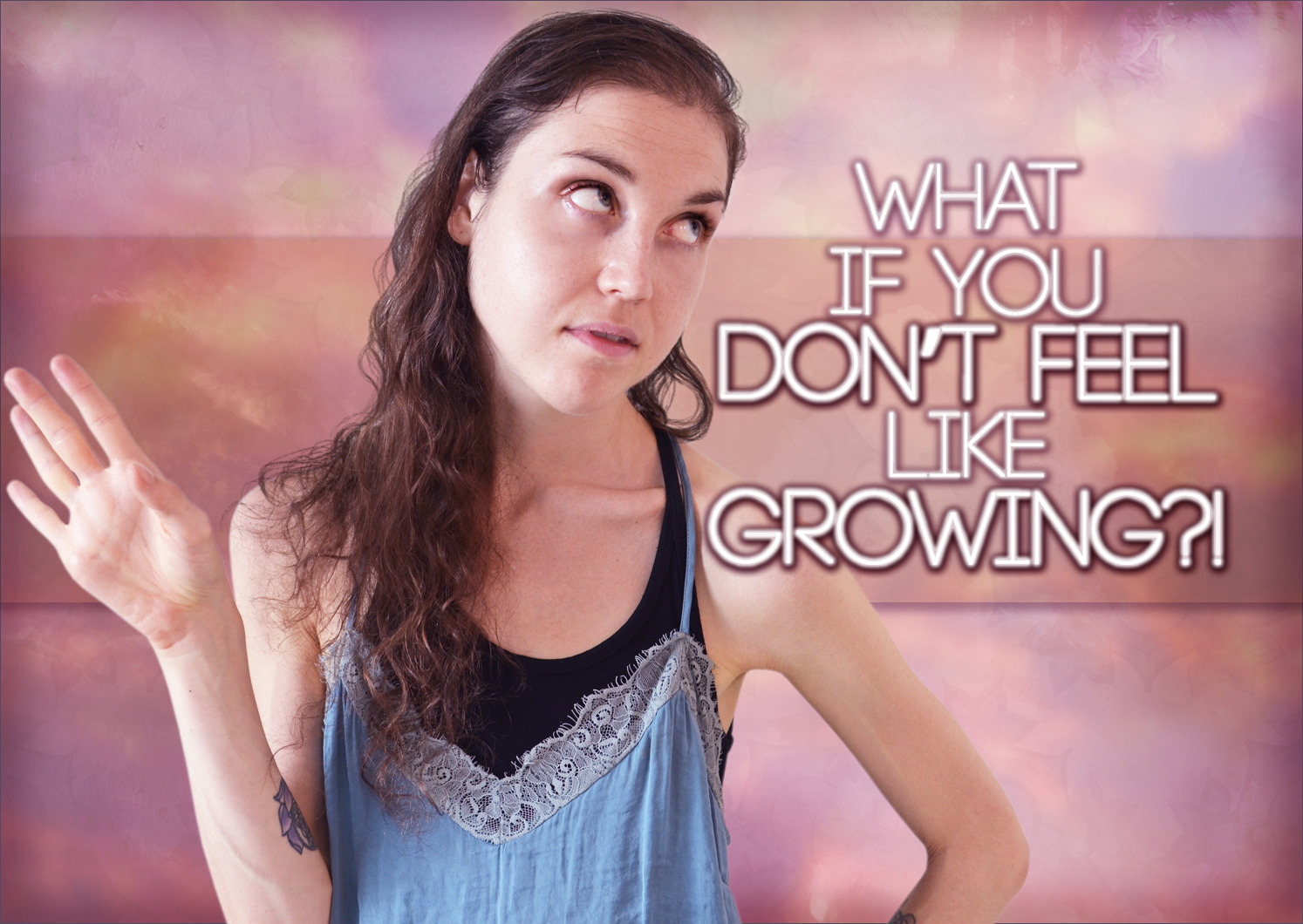 What If You Don't FEEL Like GROWING?!