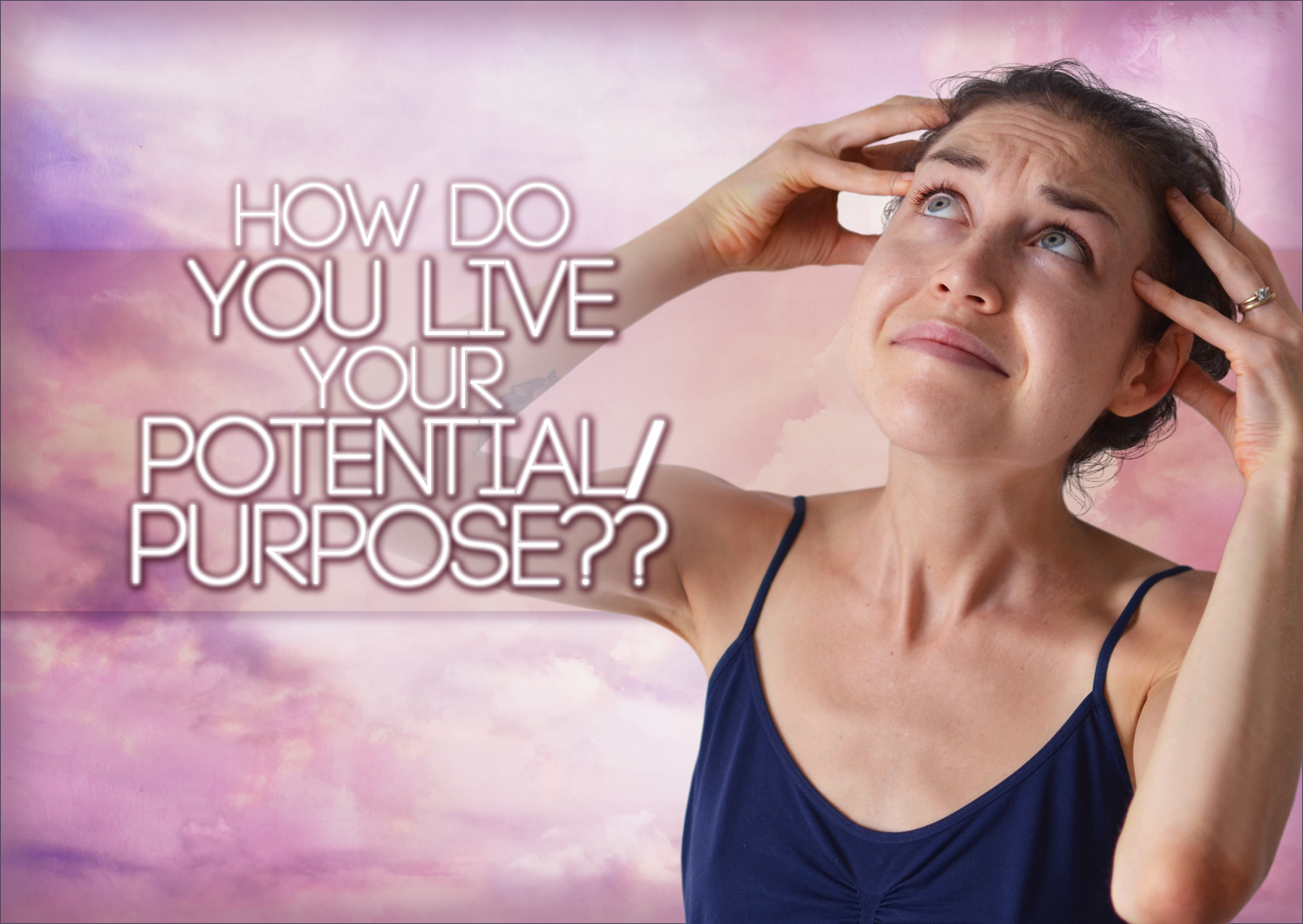 How To Live Your Potential/Purpose: