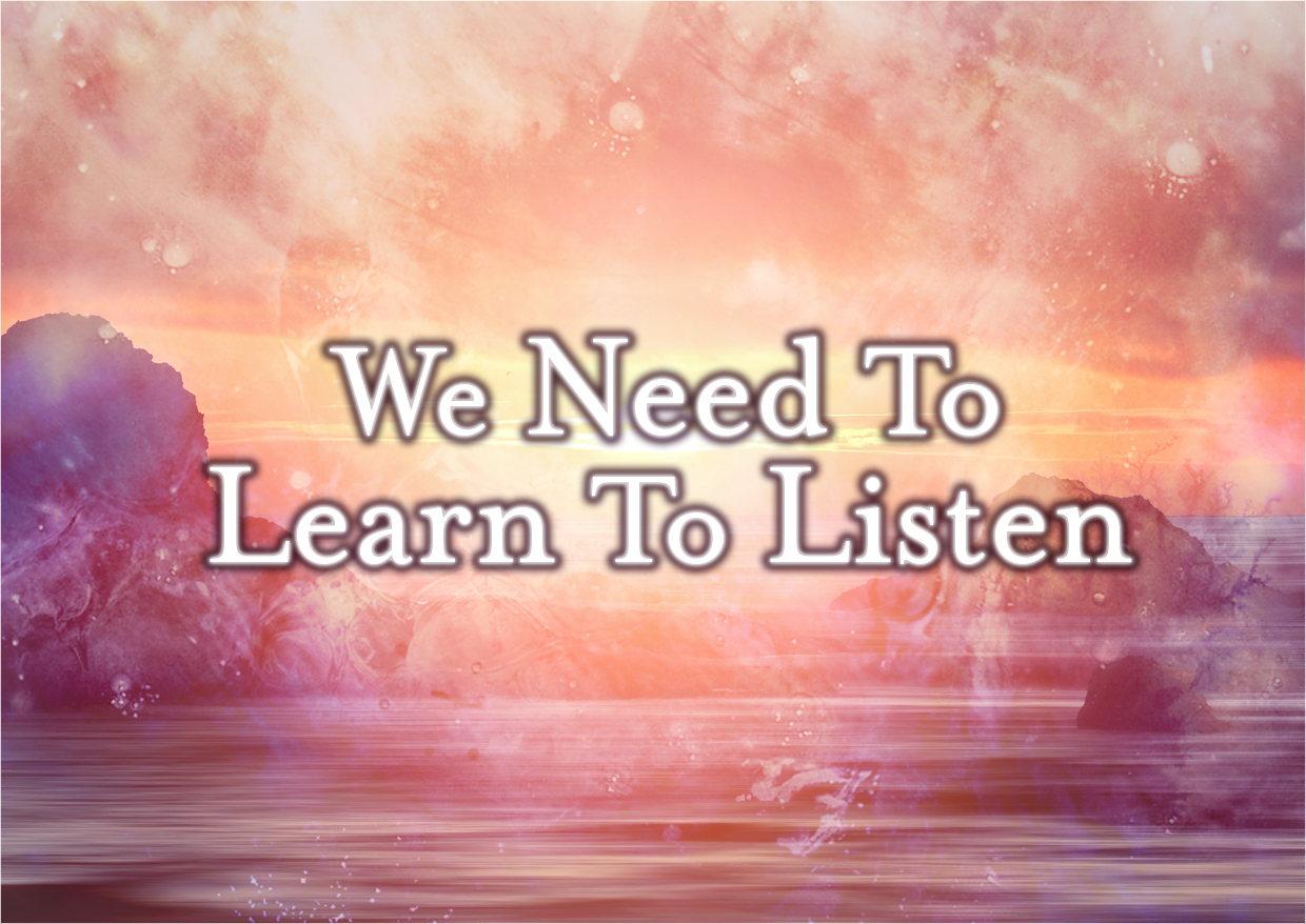 We Need To Learn To Listen