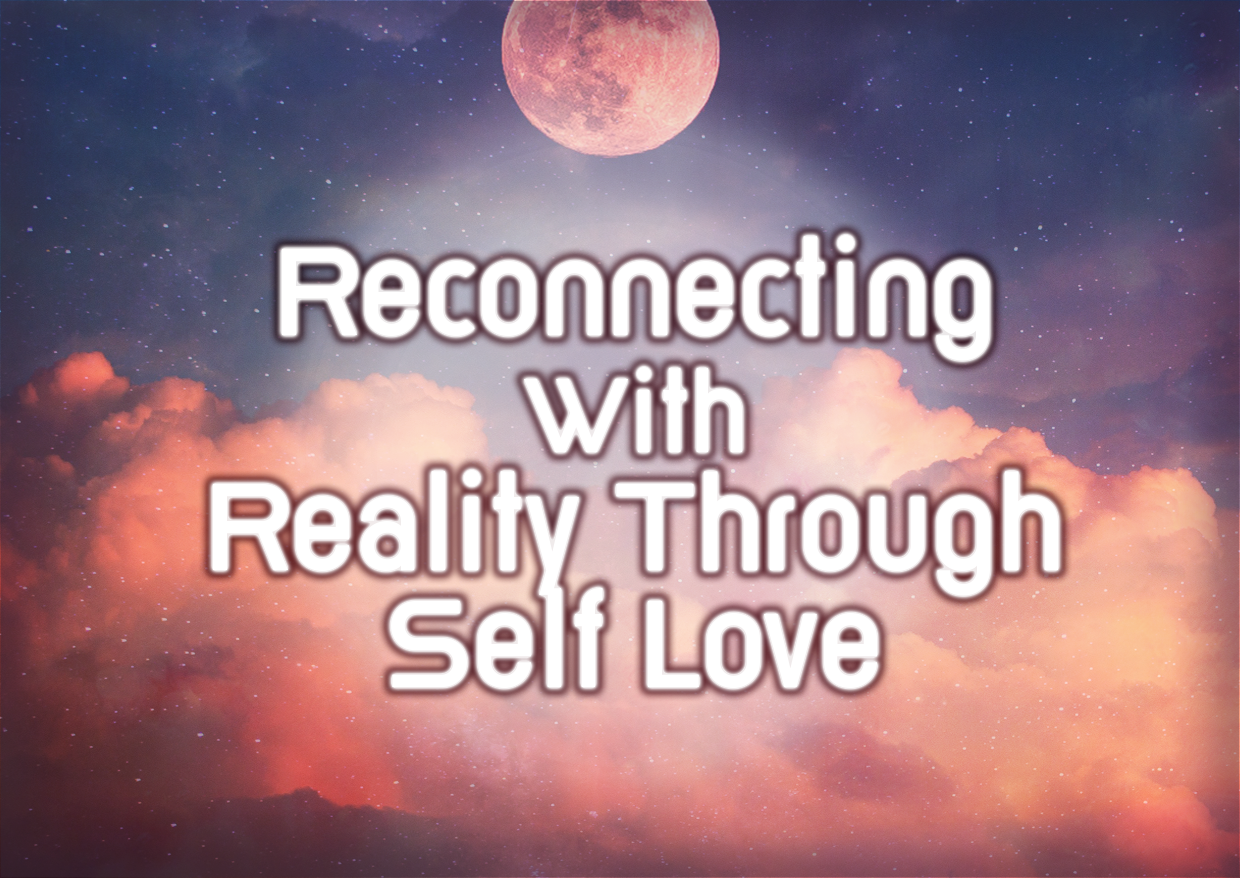 Reconnecting With Reality Through Self Love