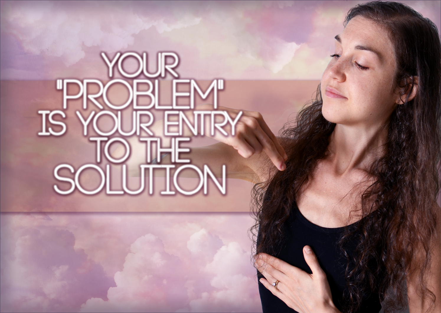 Your Problem Is Your Entry To The Solution: