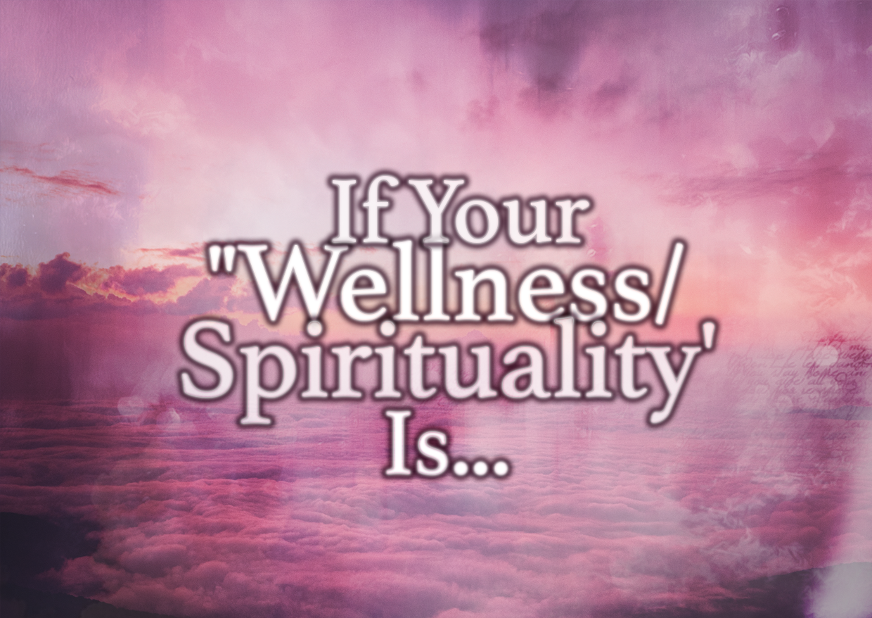 If Your Wellness/Spirituality Is…