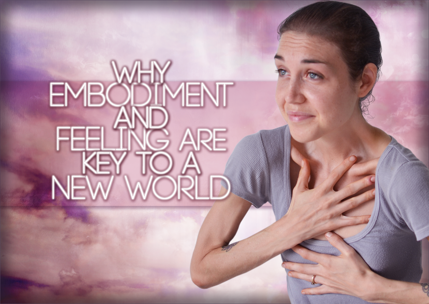 Why Embodiment And Feeling Are KEY To A New World