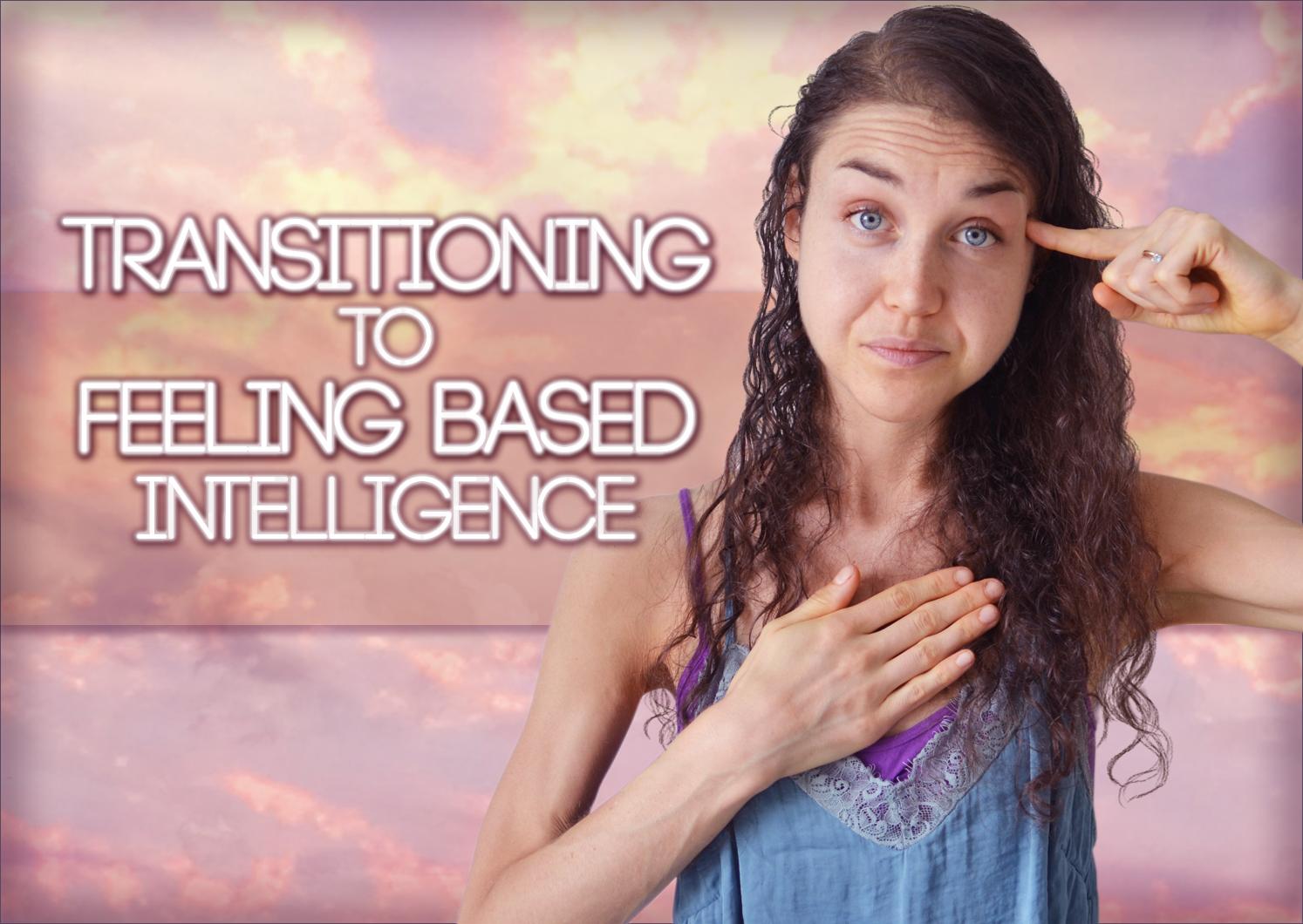Transitioning To Feeling Based Intelligence