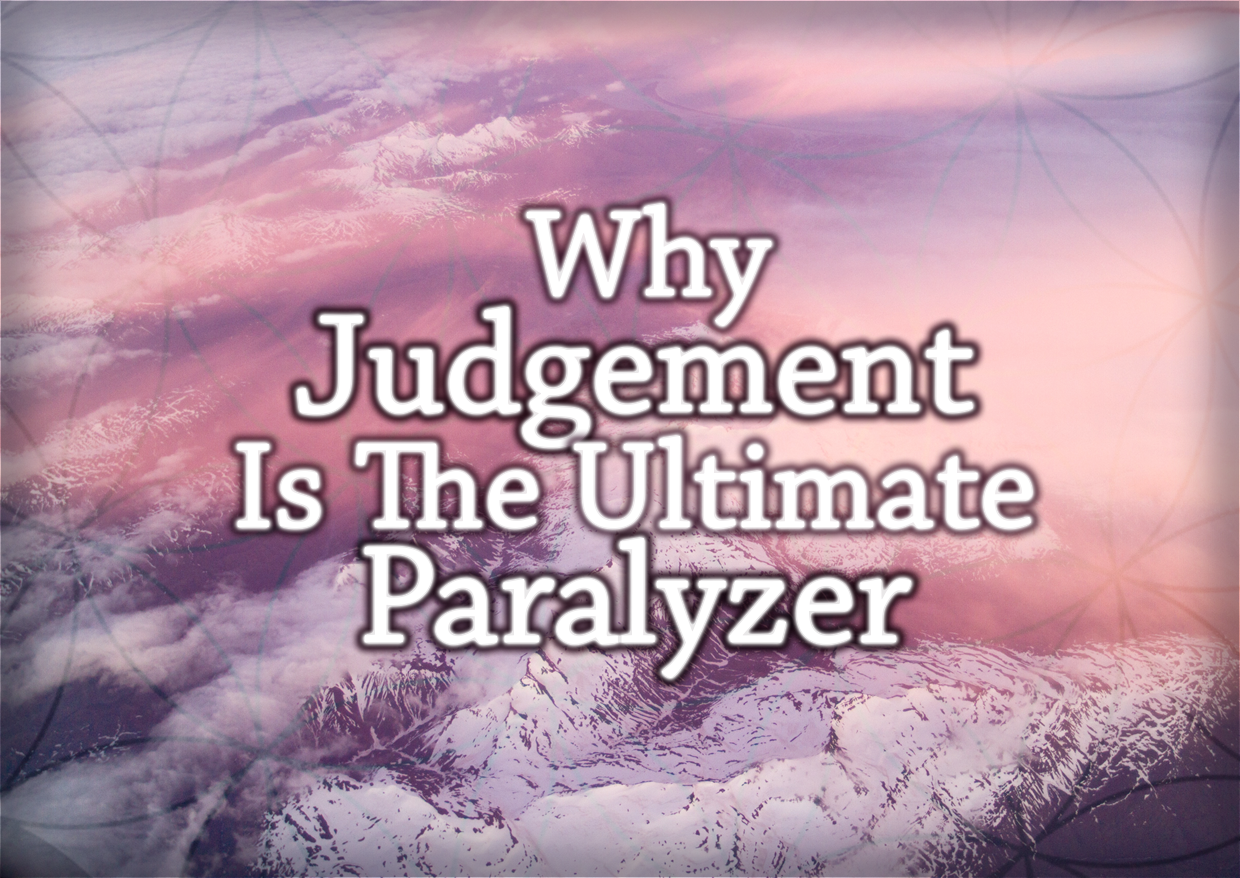 Why Judgement Is The Ultimate Paralyzer