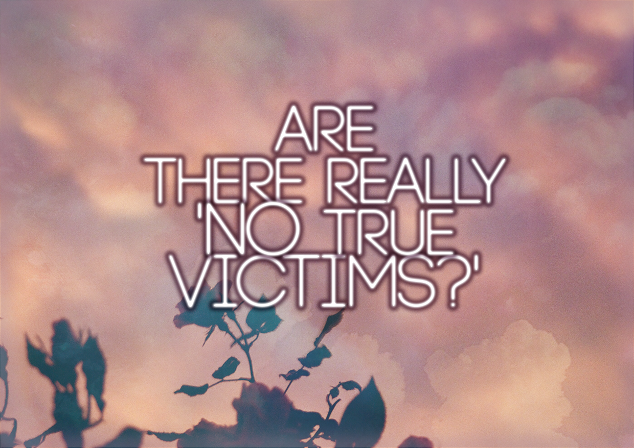 Are There Really 'No True Victims'?