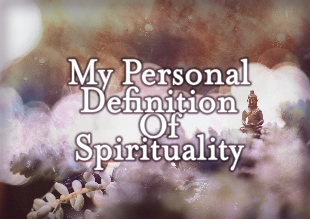 My Personal Definition Of 'Spirituality' (Currently)